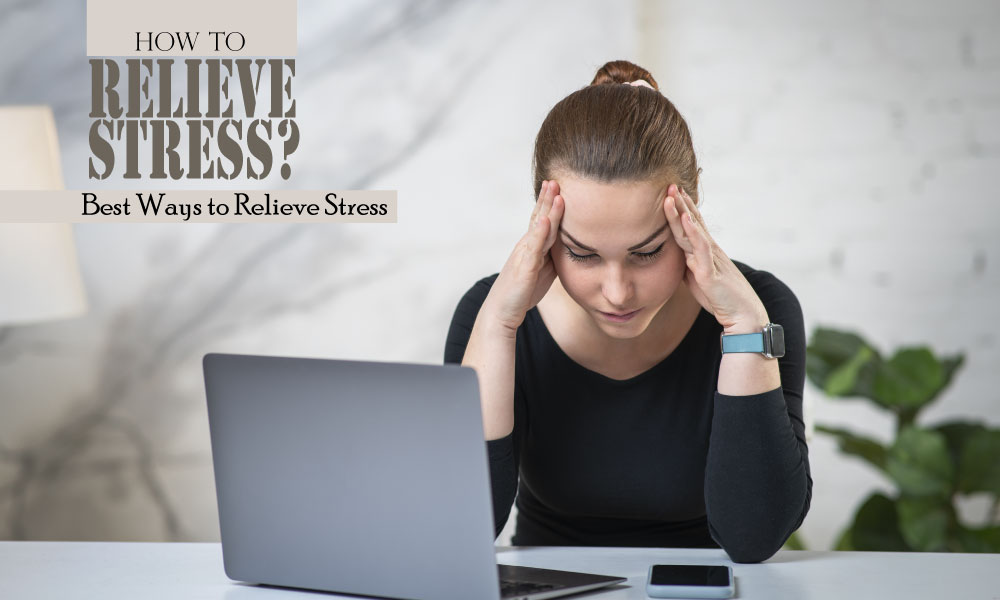 Simple But Best Ways To Relieve Your Stress